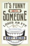 It's Funny Until Someone Loses an Eye (Then It's Really Funny) Cover by Royce M. Becker