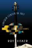 Lincoln Center in July and Other Stories Cover by Royce M. Becker