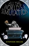 All the World's a Simulation Cover by Royce M. Becker